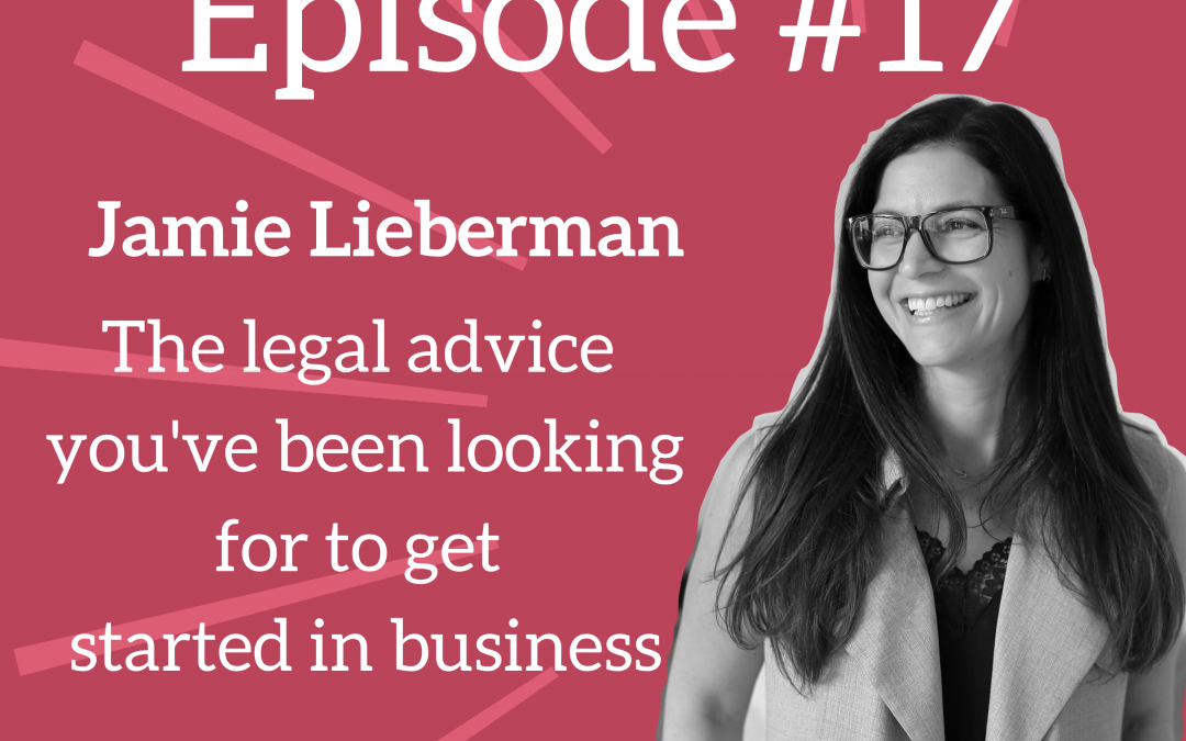Ep. 17: Legal Advice for Solopreneurs & New Business Owners – Jamie Lieberman of Hashtag Legal