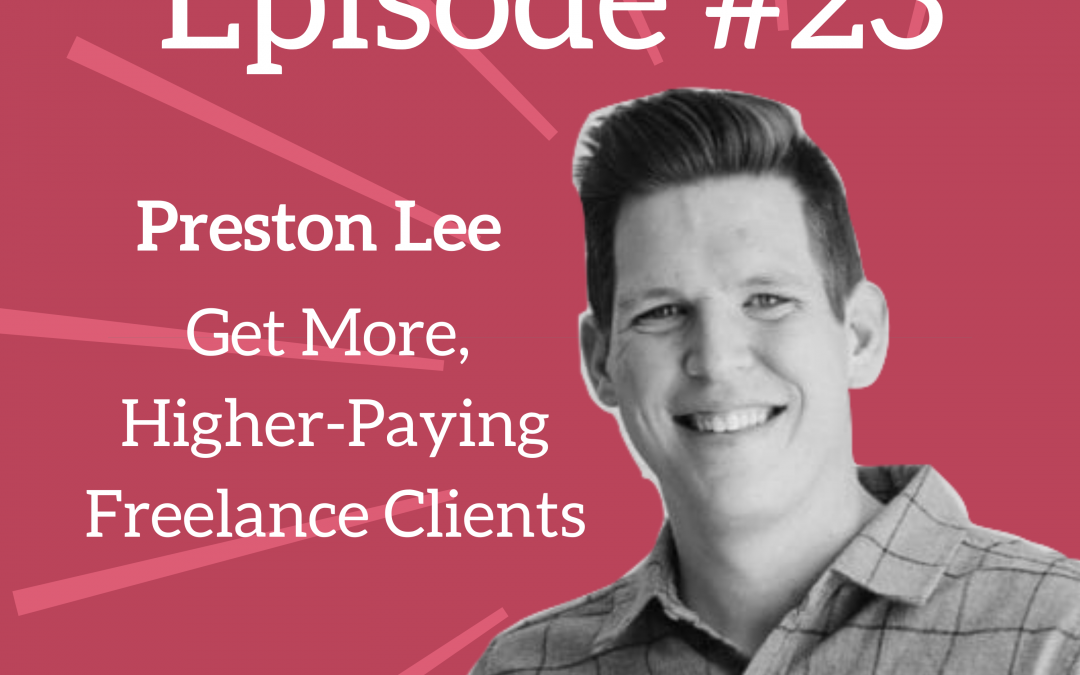 Ep. 23: Get New, High-Paying Freelance Clients – Preston Lee of Millo