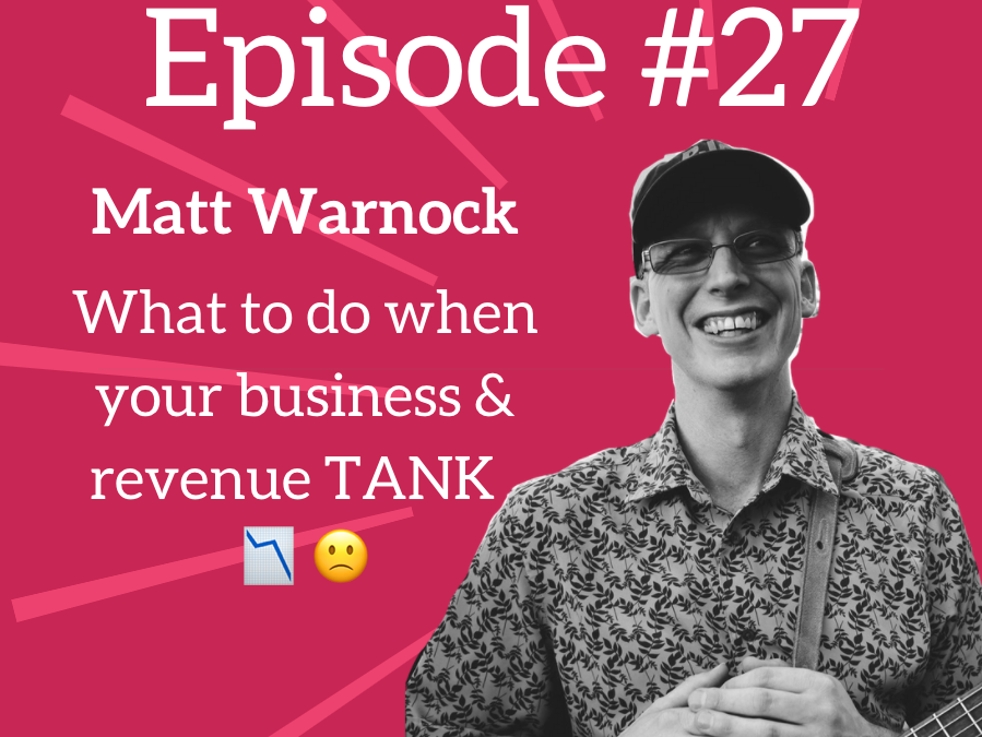 Ep. 27: What to Do When Your Business Revenue Tanks 📉