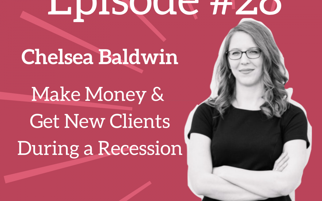 Ep. 28: Make Money & Get New Clients During a Recession