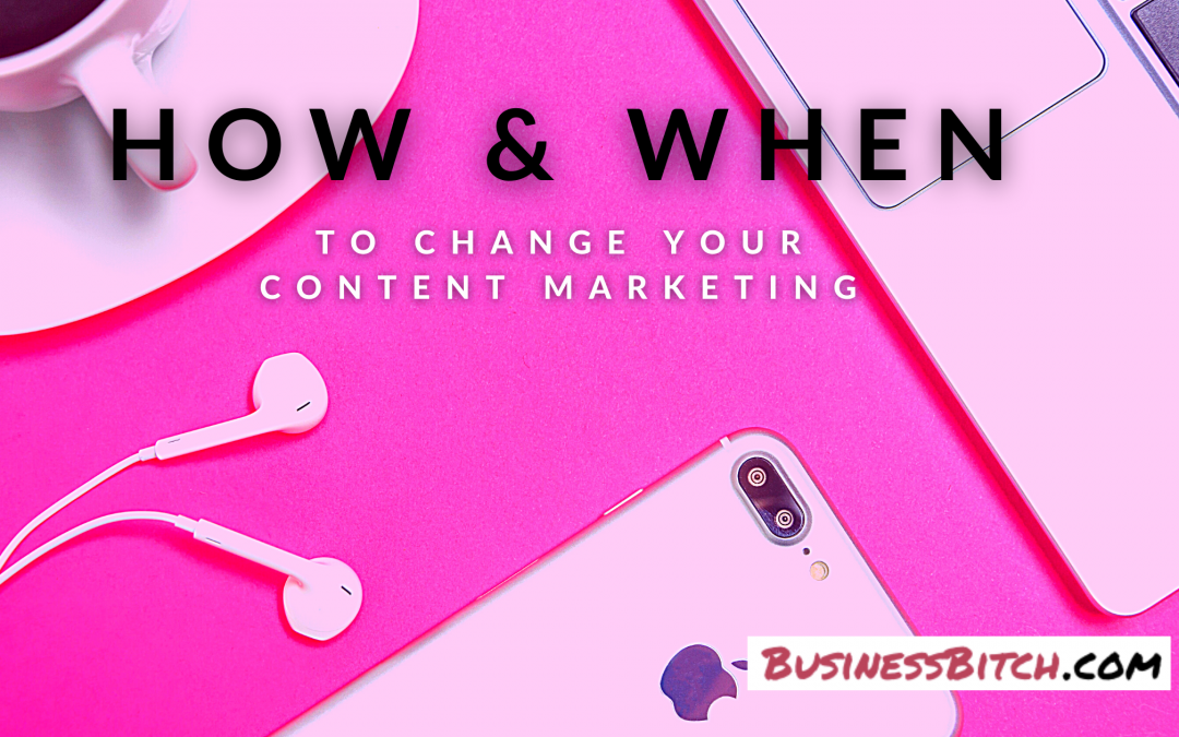 How & When to Change Up Your Content Marketing