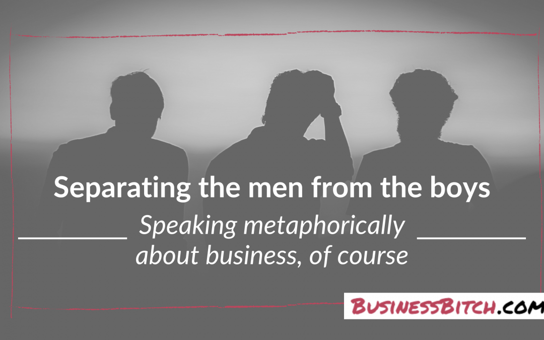 Separating the (Metaphorical) Men From the Boys