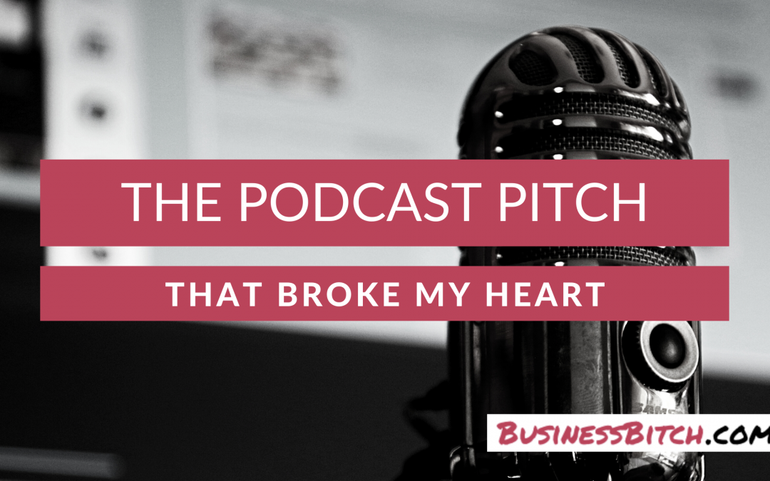 The Podcast Pitch that Broke My Heart