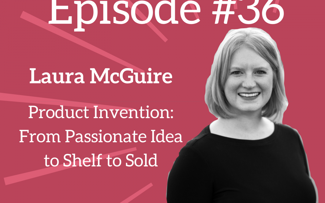 Ep. 36: The Entire Process Behind Inventing & SELLING a Physical Product – Laura McGuire of Hipstik Legwear
