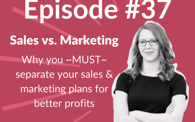 Ep. 37: Why You MUST Separate Your Sales & Marketing Plans
