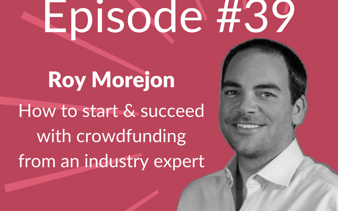 Ep. 39: Crowdfunding to Start (or Grow) Your Business – Roy Morejon of Enventys Partners