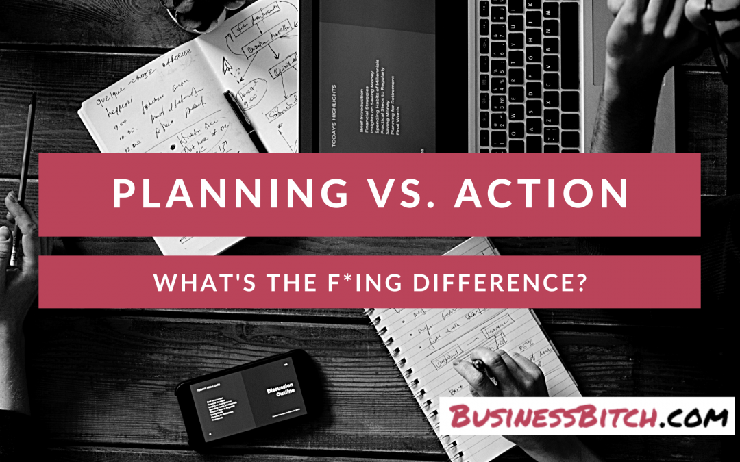 Motion vs. Action. Planning vs. Doing. What's the f*ing difference?