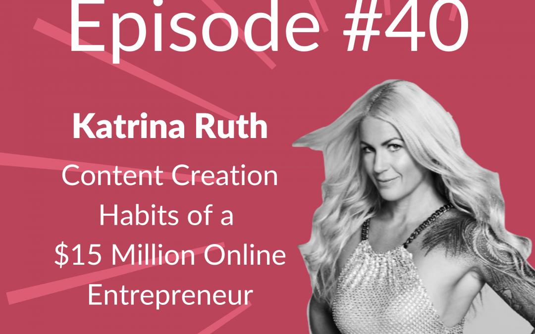 Ep. 40: Content Creation Habits of a $15 Million Entrepreneur