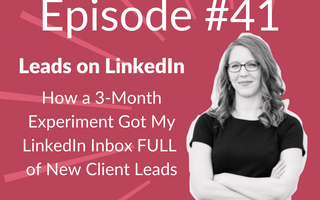 Ep. 41: How I Got My LinkedIn Inbox FULL of New Client Leads – No Cold Outreach Required