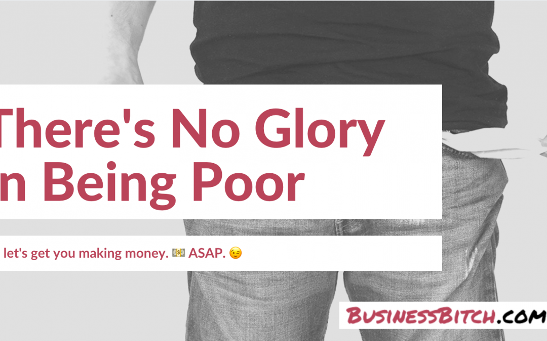 There's No Glory in Being Poor