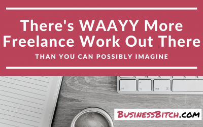There's WAAAYY More Freelance Work Out There Than You Think